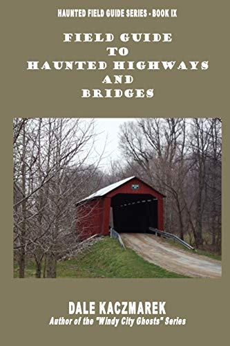 Field Guide to Haunted Highways & Bridges