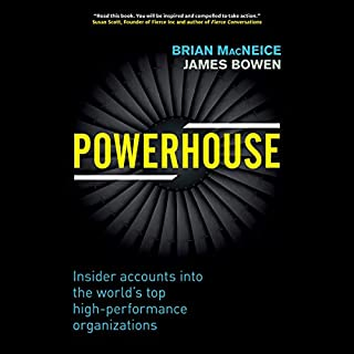 Powerhouse     Insider Accounts into the World's Top High-Performance Organizations              Written by:                                                                                                                                 Brian MacNeice,                                                                                        James Bowen                               Narrated by:                                                                                                                                 Christopher Lane                      Length: 10 hrs and 4 mins     Not rated yet     Overall 0.0