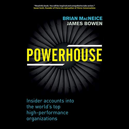 Powerhouse     Insider Accounts into the World's Top High-Performance Organizations              By:                                                                                                                                 Brian MacNeice,                                                                                        James Bowen                               Narrated by:                                                                                                                                 Christopher Lane                      Length: 10 hrs and 4 mins     Not rated yet     Overall 0.0