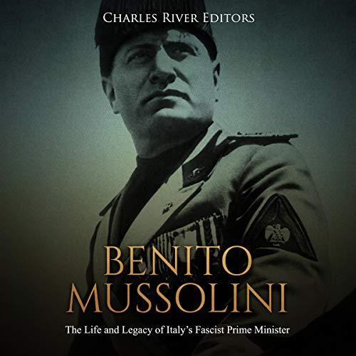 Benito Mussolini     The Life and Legacy of Italy's Fascist Prime Minister              By:                                                                                                                                 Charles River Editors                               Narrated by:                                                                                                                                 Colin Fluxman                      Length: 2 hrs and 6 mins     1 rating     Overall 4.0