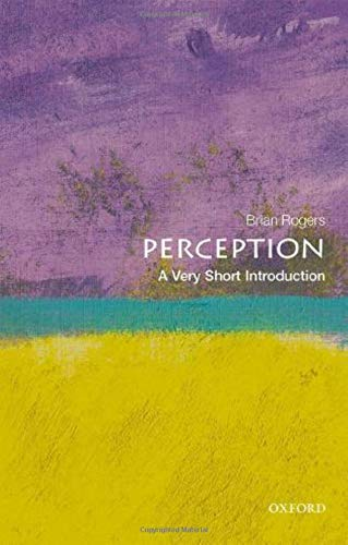 Rogers, B: Perception: A Very Short Introduction (Very Short Introductions)