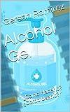 Alcohol Gel : ' ¿Como Hacerlo? , ¿Como Usarlo? '