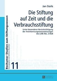 Die Stiftung auf Zeit und die Verbrauchsstiftung: Unter besonderer Berücksichtigung der Anerkennungsvoraussetzungen des § 80 Abs 2 BGB (Bochumer Studien zum Stiftungswesen) (German Edition)