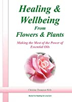 Healing and Wellbeing From Plants and Flowers
