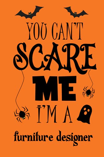 You can't Scare me I'm a furniture designer: cute and great journal in Halloween 2021 . pumpkin carving stencil notebook - For furniture designer or gifts presents gag (100 lined paper )