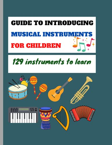 Compare Textbook Prices for GUIDE TO INTRODUCING MUSICAL INSTRUMENTS FOR CHILDREN: 129 instruments to learn | Helping children learn to play musical instruments at an early age  ISBN 9798518345034 by GAYEL, EDITIONS