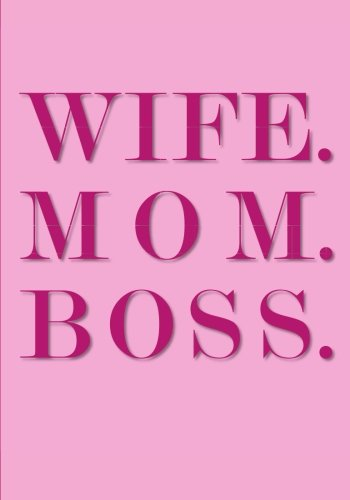 Wife. Mom. Boss. Notebook (7 x 10 Inches): A Classic Ruled/Lined Notebook/Journal for Writing In with Motivational Quote Cover (Pink)