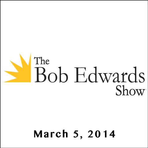 The Bob Edwards Show, Therese Anne Fowler, Jonathan Richards, and Tad Richards, March 5, 2014 audiobook cover art