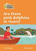Level 4 – Are there pink dolphins in rivers? (Collins Peapod Readers)