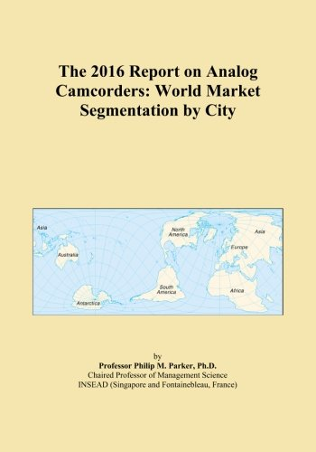 The 2016 Report on Analog Camcorders: World Market Segmentation by City