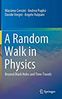 A Random Walk in Physics: Beyond Black Holes and Time-Travels