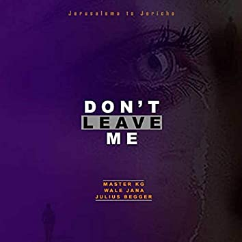 DON'T LEAVE ME (Jerusalema to Jericho)