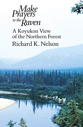 Make Prayers to the Raven: A Koyukon View of the Northern Forest (English Edition)