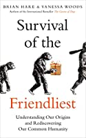 Survival of the Friendliest : Understanding Our Origins and Rediscovering Our Common Humanity