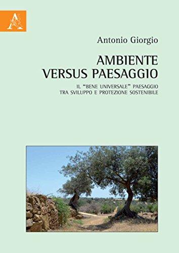 Ambiente versus paesaggio. Il «bene universale» paesaggio tra sviluppo e protezione sostenibile