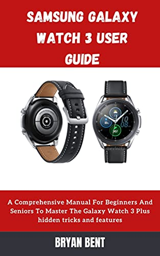 Samsung Galaxy Watch 3 User Guide: A Comprehensive Manual For Beginners And Seniors to Master The Galaxy Watch 3 Plus Hidden Tricks and Features (English Edition)