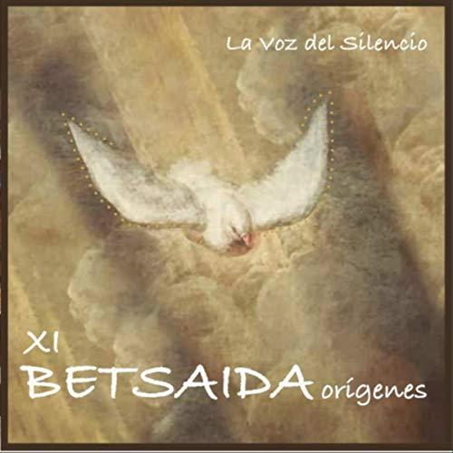 Betsaida XI Orígenes: La Voz del Silencio