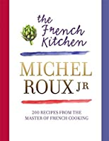 The French Kitchen: 200 Recipes from the Master of French Cooking by Michel Roux Jr(1905-07-04)