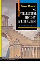An Intellectual History of Liberalism (New French Thought)