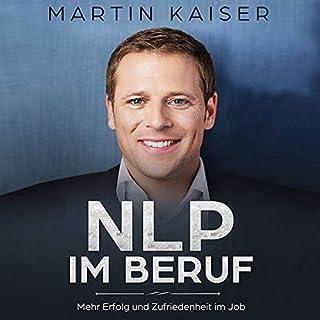 NLP im Beruf - Mehr Erfolg und Zufriedenheit im Job                   Autor:                                                                                                                                 Martin Kaiser                               Sprecher:                                                                                                                                 Ilja Rosendahl                      Spieldauer: 37 Min.     1 Bewertung     Gesamt 5,0