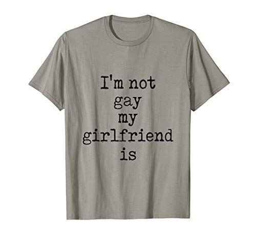 I'm Not Gay But My Girlfriend Is T-Shirt