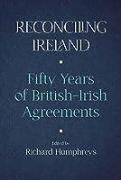 Reconciling Ireland: Fifty Years of British–irish Agreements