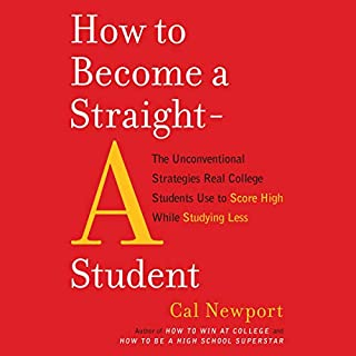 How to Become a Straight-A Student     The Unconventional Strategies Real College Students Use to Score High While Studying Less              By:                                                                                                                                 Cal Newport                               Narrated by:                                                                                                                                 Johnathan McClain                      Length: 5 hrs and 19 mins     33 ratings     Overall 4.5