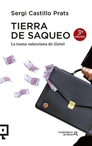 Tierra De Saqueo - 2ª Edición: La trama valenciana de Gürtel: 11 (Cuadrilátero De Libros - Actualidad)
