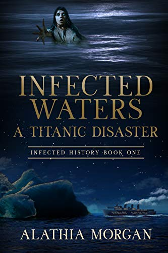 Infected Waters: A Titanic Disaster (Infected History Series Book 1) by [Alathia Morgan]