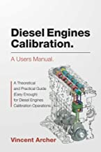 Diesel Engines Calibration. A users manual.: A theoretical and practical guide (easy enough) for diesel engines calibration operations