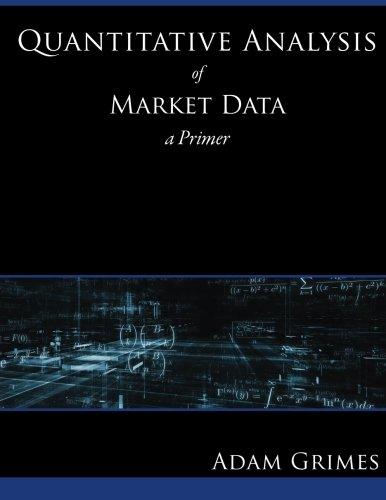 Quantitative Analysis of Market Data: a Primer