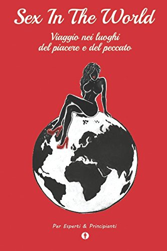 Sex in The World: Viaggio nei luoghi del piacere e del peccato