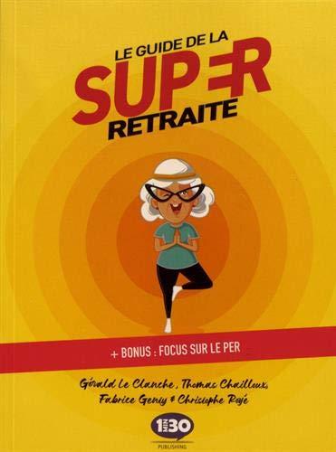 Le Guide de la Super Retraite : + Bonus : Focus sur le PER