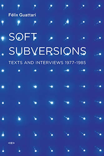 Soft Subversions, new edition: Texts and Interviews 1977-1985 (Semiotext(e) / Foreign Agents)