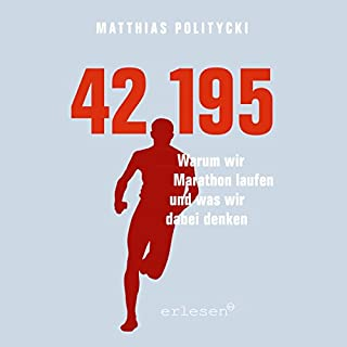 42,195     Warum wir Marathon laufen und was wir dabei denken              Autor:                                                                                                                                 Matthias Politycki                               Sprecher:                                                                                                                                 Matthias Politycki                      Spieldauer: 8 Std. und 26 Min.     217 Bewertungen     Gesamt 4,3