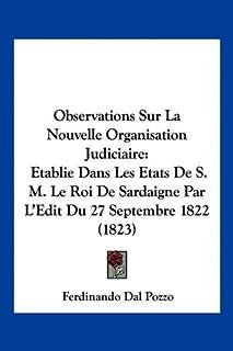 Observations Sur La Nouvelle Organisation Judiciaire: Etablie Dans Les Etats De S. M. Le Roi De Sardaigne Par L'Edit Du 27...