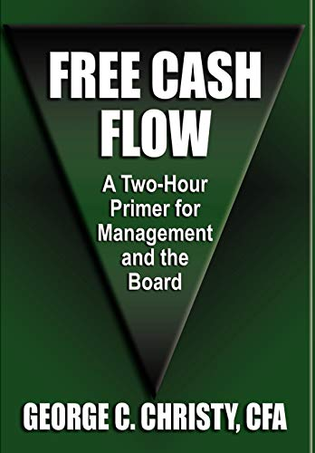 FREE CASH FLOW: A Two-Hour Primer For Management and the Board