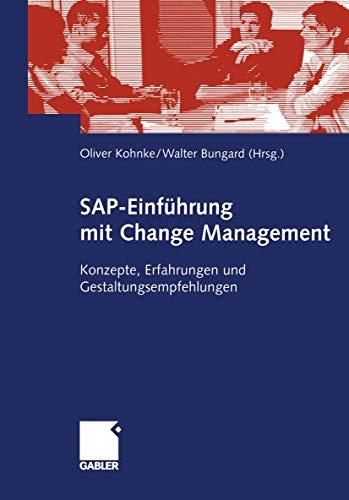 SAP-Einführung mit Change Management: Konzepte, Erfahrungen und Gestaltungsempfehlungen (German Edition)