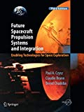 Future Spacecraft Propulsion Systems and Integration: Enabling Technologies for Space Exploration (Springer Praxis Books) - Paul A. Czysz