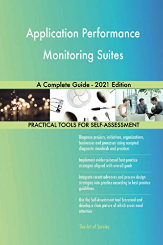Application Performance Monitoring Suites A Complete Guide - 2021 Edition
