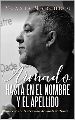 ARMADO hasta en el nombre y el apellido: Una entrevista al escritor Armando de Armas