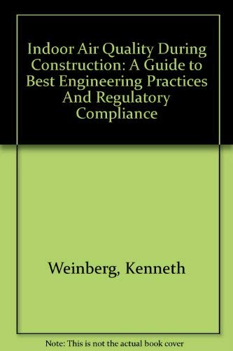 Indoor Air Quality During Construction: A Guide to Best Engineering Practices And Regulatory Compliance