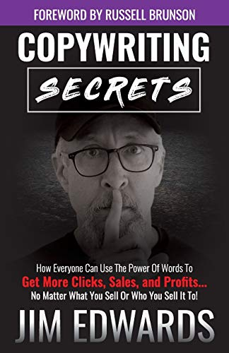 Copywriting Secrets: How Everyone Can Use The Power Of Words To Get More Clicks, Sales and Profits .