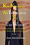 KIM KARDASHIAN AN INSPIRATION TO THE WORLD.: THE POWER OF BEAUTY CULTURE, FAME, CHARITY AND MOTIVATION FROM OUR STAR (English Edition)