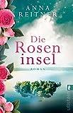 Die Roseninsel: Roman von Anna Reitner