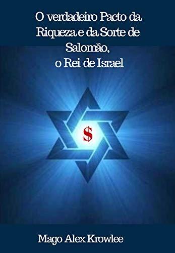 O verdadeiro Pacto da Riqueza e da Sorte de Salomão, o Rei de Israel