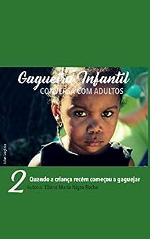 2. Quando a Criança Recém Começou a Gaguejar: Gagueira Infantil - Conversa com Adultos por [Eliana Maria Nigro Rocha]