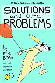Solutions and Other Problems by [Allie Brosh]