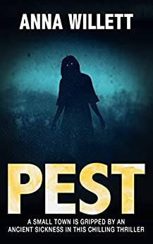 PEST: A small town is gripped by an ancient sickness in this chilling thriller by [Anna Willett]