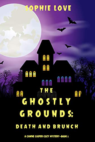 The Ghostly Grounds: Death and Brunch (A Canine Casper Cozy Mystery—Book 2) by [Sophie Love]